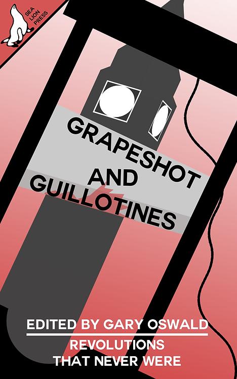 GRAPESHOT AND GUILLOTINES