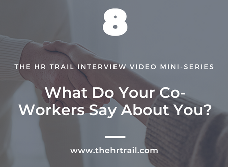 HR Interview Video Mini Series - What Do Co-Workers Say About You?