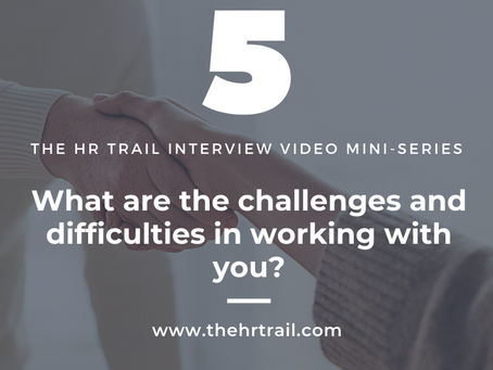 HR Interview Mini Series - What Is A Challenge With Working With You?