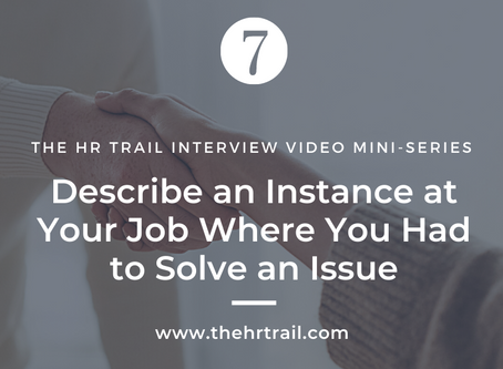 HR Interview Mini Series - Describe an Instance at Your Job Where You Had to Solve an Issue