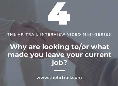 HR Interview Mini Series - Why Do You Want To Leave Your Current Job?