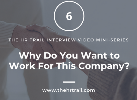 HR Interview Mini Series - Why Do You Want to Work For This Company?
