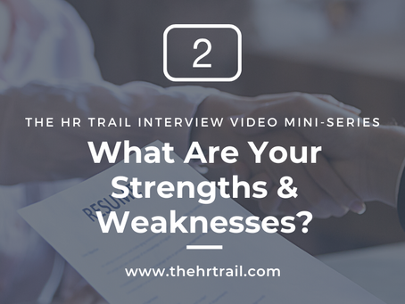 HR Interview Mini Series - What Are Your Strengths & Weaknesses?