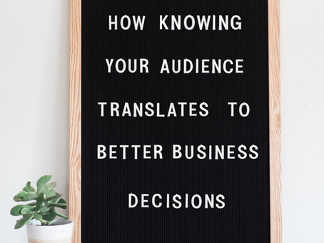 How Knowing Your Audience Translates to Better Business Decisions