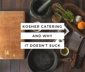 Kosher Catering Any Why It Doesn't Suck
