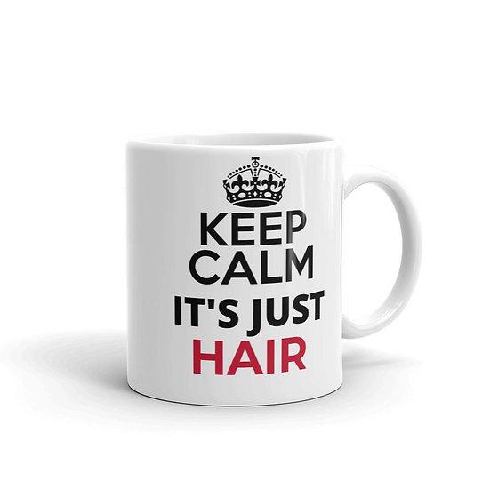 KEEP CALM : IT;S JUST HAIR Mug