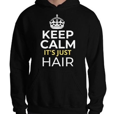 KEEP CALM ITS JUST HAIR : UNISEX : Hooded Sweatshirt