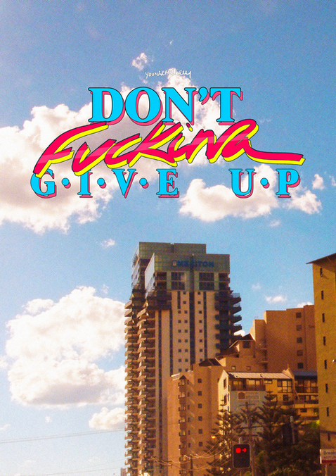 Don't Fucking Give Up!