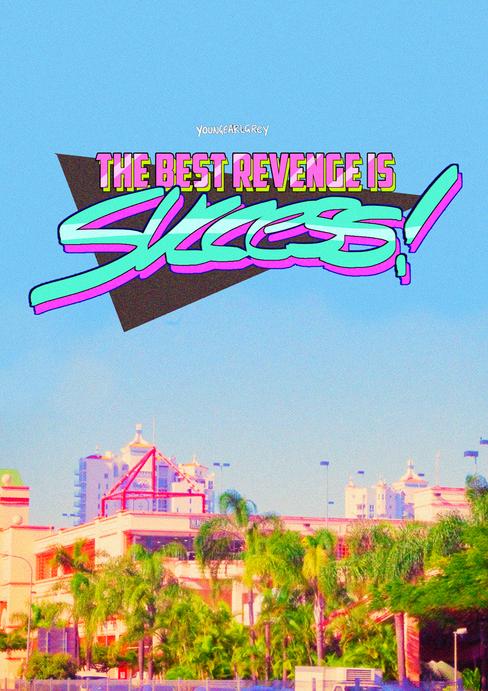 The Best Revenge is Success!