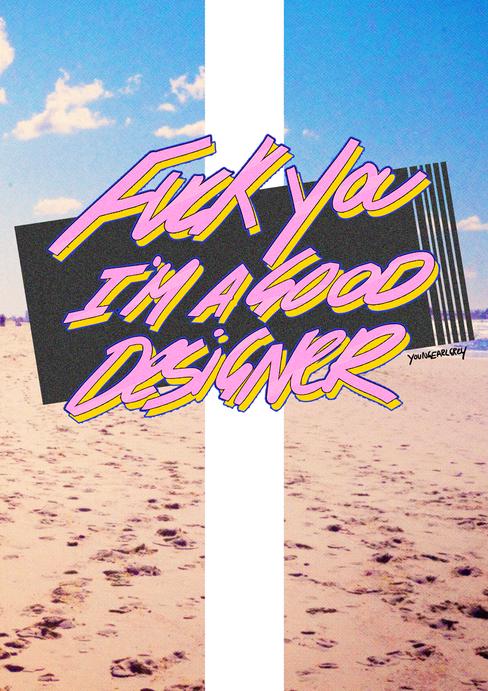 Fuck You I'm A Good Designer