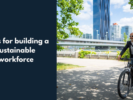 5 tips for building a sustainable workforce