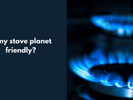 Is my stove planet-friendly?