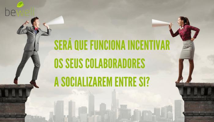 Incentive os seus colaboradores a socializar - Bewell Portugal