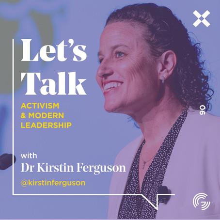 Accidental Activism & Modern Leadership, with Dr Kirstin Ferguson