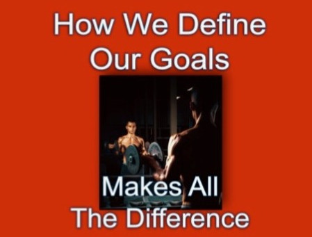 How we define our goals makes all the difference.