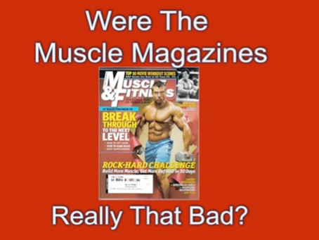 Were The Muscle Magazines Really That Bad?