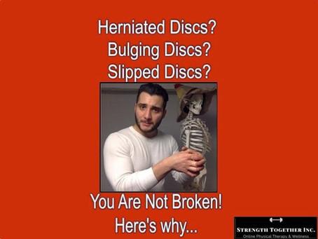 Herniated Discs? Bulging Discs? Slipped Discs? You Are Not Broken!