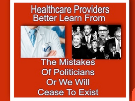 Healthcare Providers Better Learn From The Mistakes Of Politicians Or We Will Cease To Exist