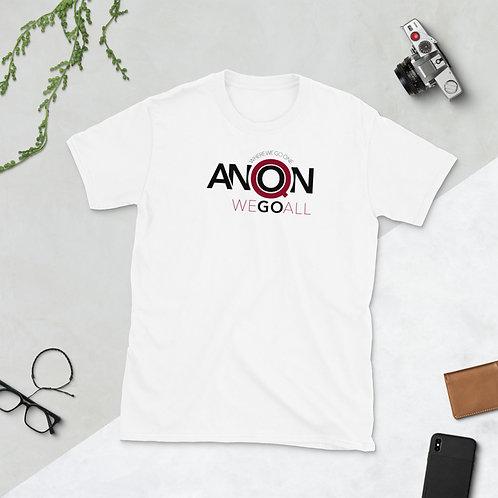 Q - WHERE WE GO ONE WE GO ALL - Unisex T-shirt