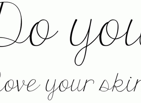 Do you love you're skin?