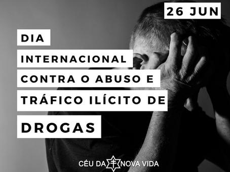 26 de Junho, Dia Internacional contra o Abuso e Tráfico Ilícito de Drogas.