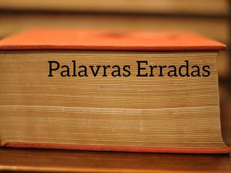PALAVRAS ERRADAS