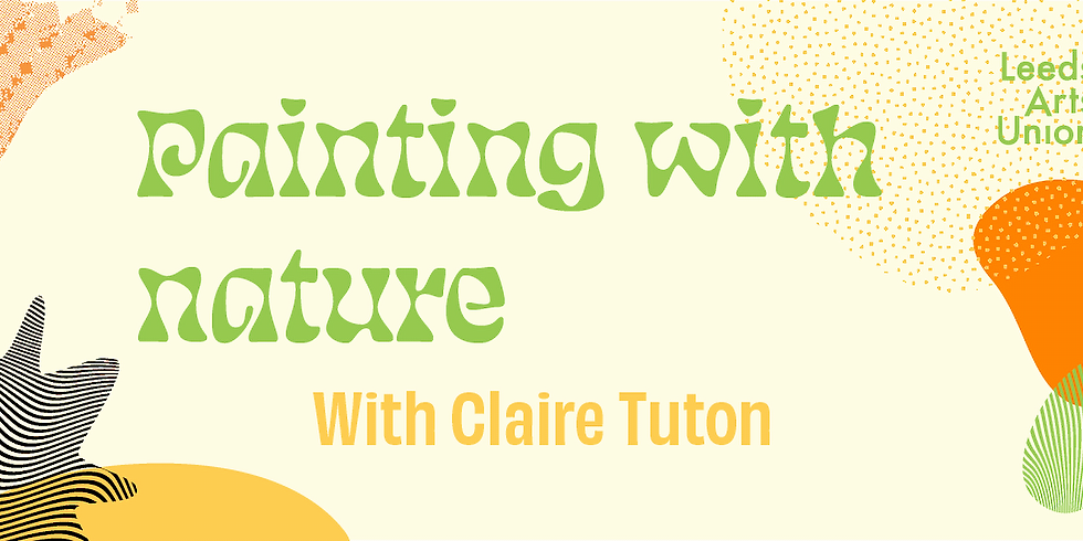 Freshers 21: Painting with Nature with Claire Tuton