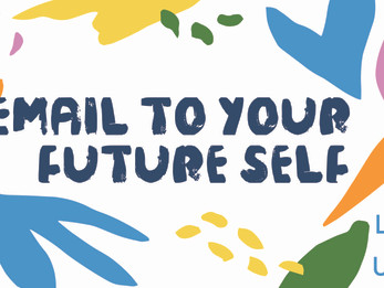 Write a future email to yourself | Day 4 | Welfare Fortnight