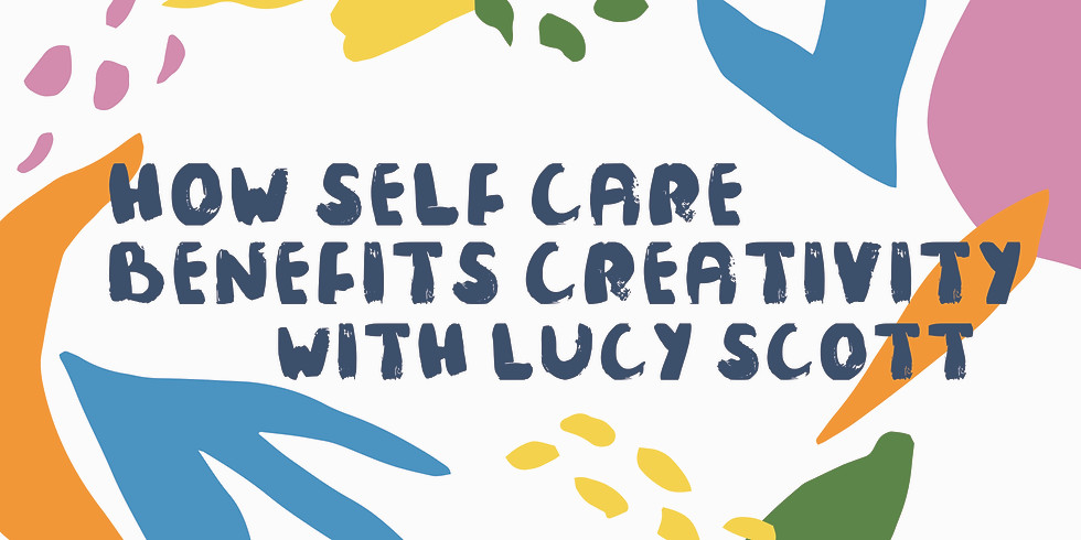 How Self Care Benefits Creativity with Lucy Scott
