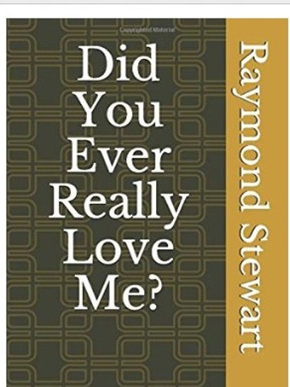 Did You Ever Really Love Me By Raymond L. Stewart