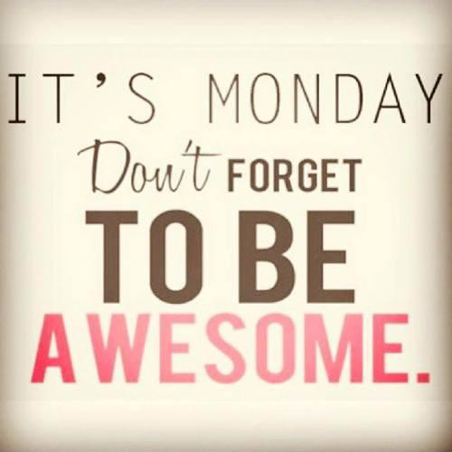 its-monday-dont-forget-to-be-awesome-quote-1_edited.jpg