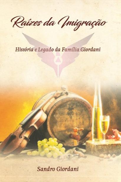 Livro Raízes da Imigração | História e Legado da Família Giordani