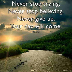 "Billy Cox Quote ""Never give up"", ""Never stop trying"" ""never stop believing"" ""Your day will come"""