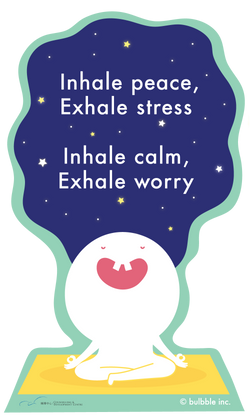 Inhale peace, Exhale stress. Inhale calm, Exhale worry.