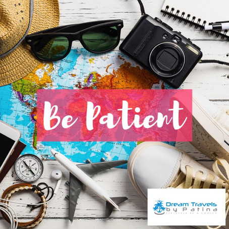 Be patient and be flexible.