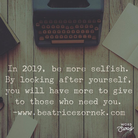 In 2019 you should be selfish  (and why that's a good thing)