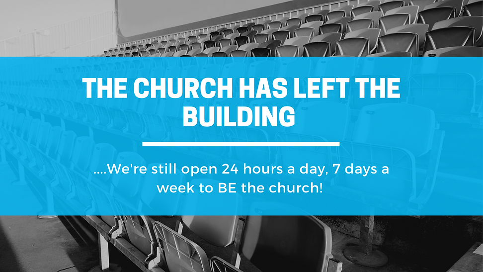 The church has left the building...we're still open 24 hours a day, 7 days a week to BE the church