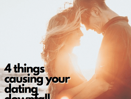 4 Things Causing Your Dating Downfall