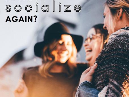 How Do I Socialize Again?