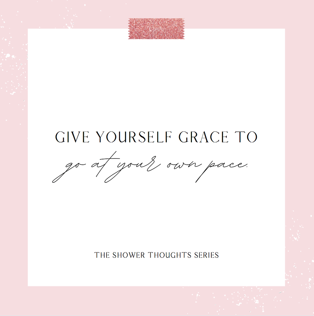 give yourself grace to go at your own pace