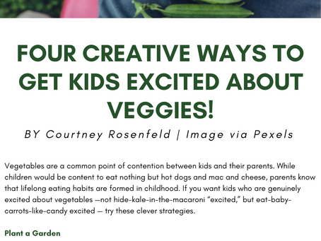 Four Creative Ways To Get Kids Excited About Veggies!