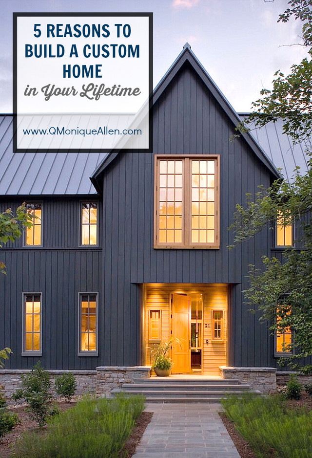 5 Reasons to Build a Custom Home (in your LIFETIME!)