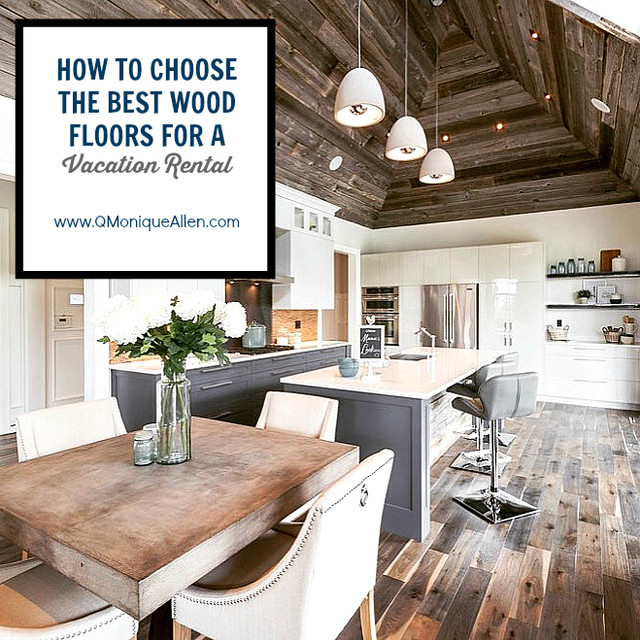 How to Choose the Best Wood Floors for a Vacation Rental