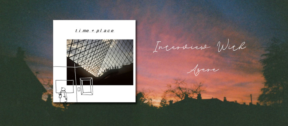 TIME + PLACE: An Interview with Azere