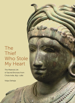 The Thief Who Stole My Heart: The Material Life of Sacred Bronzes from Chola India, 855–1280