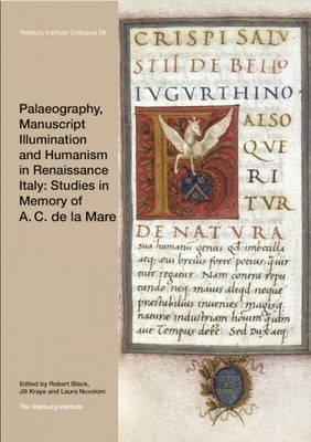 Palaeography, Manuscript Illumination and Humanism in Renaissance Italy: Studies in Memory of A. C.