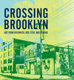 Crossing Brooklyn: Art from Bushwick, Bed-Stuy, and Beyond