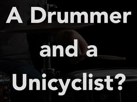 A Drummer / Unicyclist / Marketer