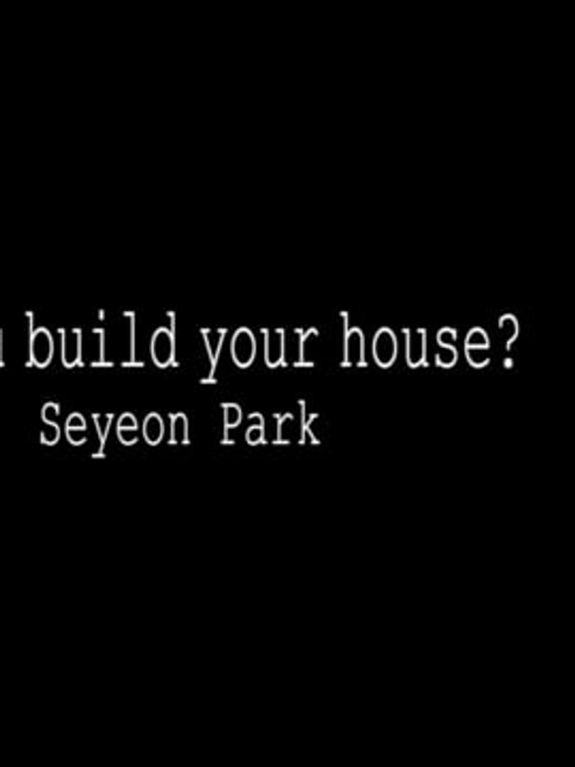 Do you build your house?