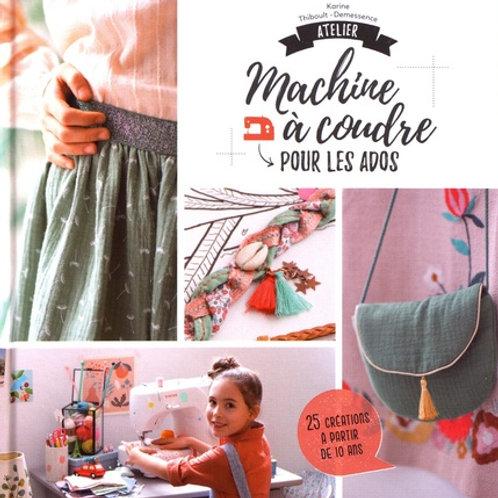 Atelier machine à coudre pour les ados - 25 créations à partir de 10 ans